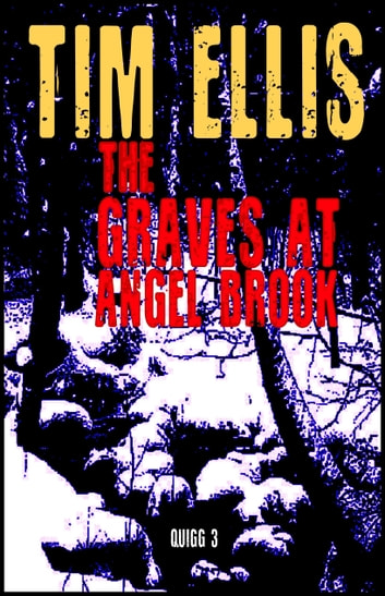 The Graves at Angel Brook (Quigg 3) ebook by Tim Ellis