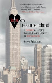 Lost on Treasure Island - A Memoir of Longing, Love, and Lousy Choices in New York City ebook by Steve Friedman