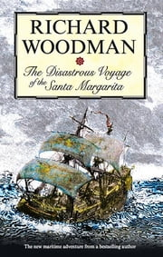 The Disastrous Voyage of the Santa Margarita ebook by Richard Woodman
