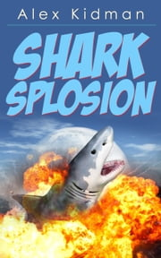 Sharksplosion ebook by Alex Kidman