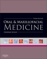 Oral and Maxillofacial Medicine - The Basis of Diagnosis and Treatment ebook by Crispian Scully