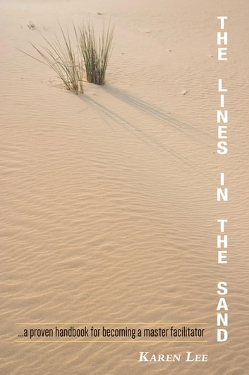 The Lines in the Sand - ...a proven handbook for becoming a master facilitator ebook by Karen Lee