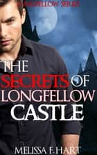 The Secrets of Longfellow Castle (Longfellow Series, Book 1) ebook by Melissa F. Hart