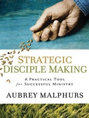 Strategic Disciple Making - A Practical Tool for Successful Ministry ebook by Aubrey Malphurs
