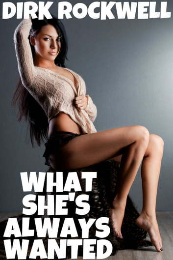 What She's Always Wanted ebook by Dirk Rockwell
