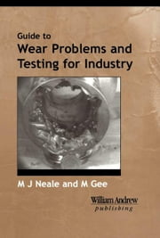 A Guide to Wear Problems and Testing for Industry ebook by Neale, Michael