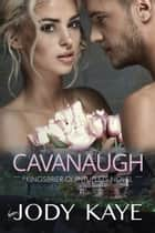 Cavanaugh - a Kingsbrier Quintuplets Novel ebook by Jody Kaye