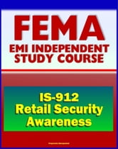 21st Century FEMA Study Course: Retail Security Awareness: Understanding the Hidden Hazards (IS-912) - Identifying and Report Suspicious Purchases or Thefts of Dangerous Products by Terrorists ebook by Progressive Management