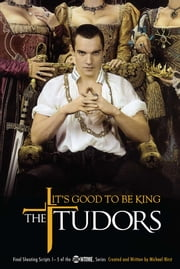 The Tudors: It's Good to Be King ebook by Michael Hirst