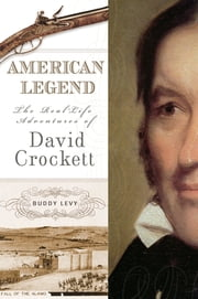 American Legend - The Real-Life Adventures of David Crockett ebook by Buddy Levy