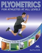 Plyometrics for Athletes at All Levels - A Training Guide for Explosive Speed and Power ebook by Neal Pire