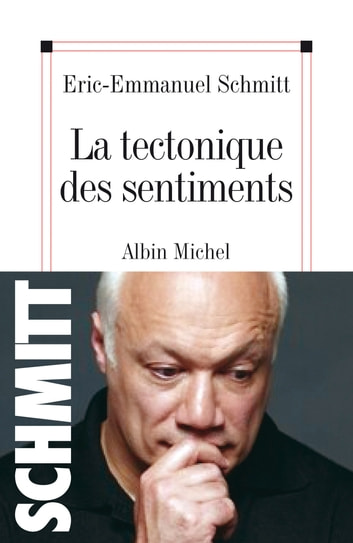 La Tectonique des sentiments ebook by Eric-Emmanuel Schmitt
