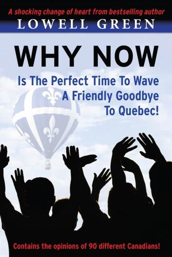 Why Now Is The Perfect Time to Wave a Friendly Goodbye to Quebec ebook by Lowell Green