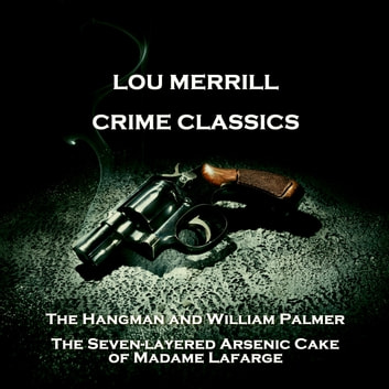 Crime Classics - The Hangman and William Palmer & The Seven-layered Arsenic Cake of Madame Lafarge audiobook by Morton S. Fine,David Friedkin