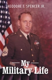 My Military Life ebook by Theodore T. Spencer