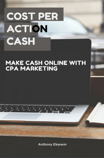 Cost Per Action Cash ebook by Anthony Ekanem