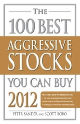 The 100 Best Aggressive Stocks You Can Buy 2012 ebook by Peter Sander,Scott Bobo