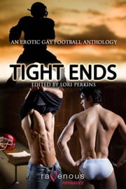 Tight Ends: An Erotic Gay Football Anthology ebook by Lori Perkins