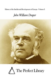 History of the Intellectual Development of Europe - Volume I ebook by John William Draper