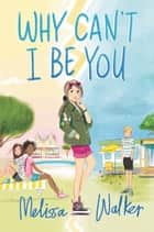 Why Can't I Be You ebook by Melissa Walker
