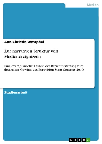 Zur narrativen Struktur von Medienereignissen - Eine exemplarische Analyse der Berichterstattung zum deutschen Gewinn des Eurovision Song Contests 2010 ebook by Ann-Christin Westphal