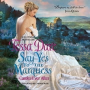 Say Yes to the Marquess - Castles Ever After audiobook by Tessa Dare