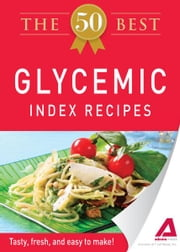The 50 Best Glycemic Index Recipes: Tasty, fresh, and easy to make! ebook by Editors of Adams Media