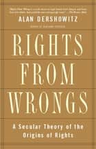 Rights from Wrongs ebook by Alan M. Dershowitz