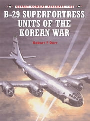 B-29 Superfortress Units of the Korean War ebook by Mark Styling,Robert F Dorr
