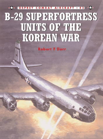 B-29 Superfortress Units of the Korean War ebook by Robert F Dorr
