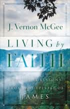 Living By Faith ebook by J. Vernon McGee