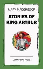 Stories of King Arthur ebook by Mary MacGregor