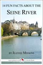 14 Fun Facts About the Seine River ebook by Jeannie Meekins