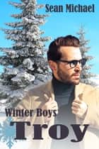 Winter Boys: Troy ebook by Sean Michael