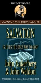 Knowing the Truth About Salvation ebook by John Ankerberg, John G. Weldon