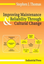 Improving Maintenance and Reliability Through Cultural Change ebook by Stephen Thomas