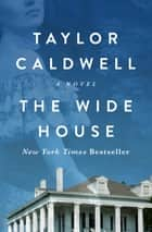 The Wide House - A Novel ebook by Taylor Caldwell