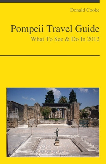 Pompeii, Italy Travel Guide - What To See & Do ebook by Donald Cooke