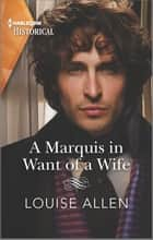 A Marquis in Want of a Wife ebook by Louise Allen