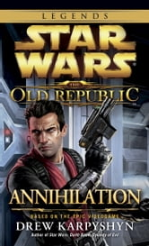 Annihilation: Star Wars (The Old Republic) ebook by Drew Karpyshyn