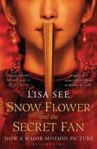 Snow Flower and the Secret Fan ebook by Lisa See