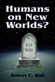 Humans on New Worlds? ebook by Robert C. Wall