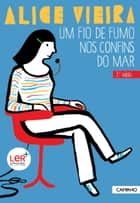 Um Fio de Fumo nos Confins do Mar ebook by Alice Vieira