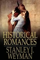 Historical Romances: Under the Red Robe, Count Hannibal, A Gentleman of France ebook by Stanley J. Weyman