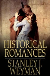 Historical Romances: Under the Red Robe, Count Hannibal, A Gentleman of France - Under the Red Robe, Count Hannibal, A Gentleman of France ebook by Stanley J. Weyman