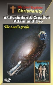 3.Evolution and Creation, Adam and Eve ebook by The Lord's Scribe