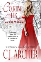 Courting His Countess ebook by C.J. Archer