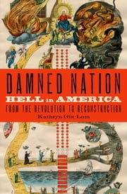 Damned Nation - Hell in America from the Revolution to Reconstruction ebook by Kathryn Gin Lum