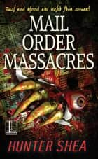 Mail Order Massacres ebook by Hunter Shea