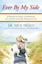 Ever By My Side - A Memoir in Eight [Acts] Pets ebook by Nick Trout
